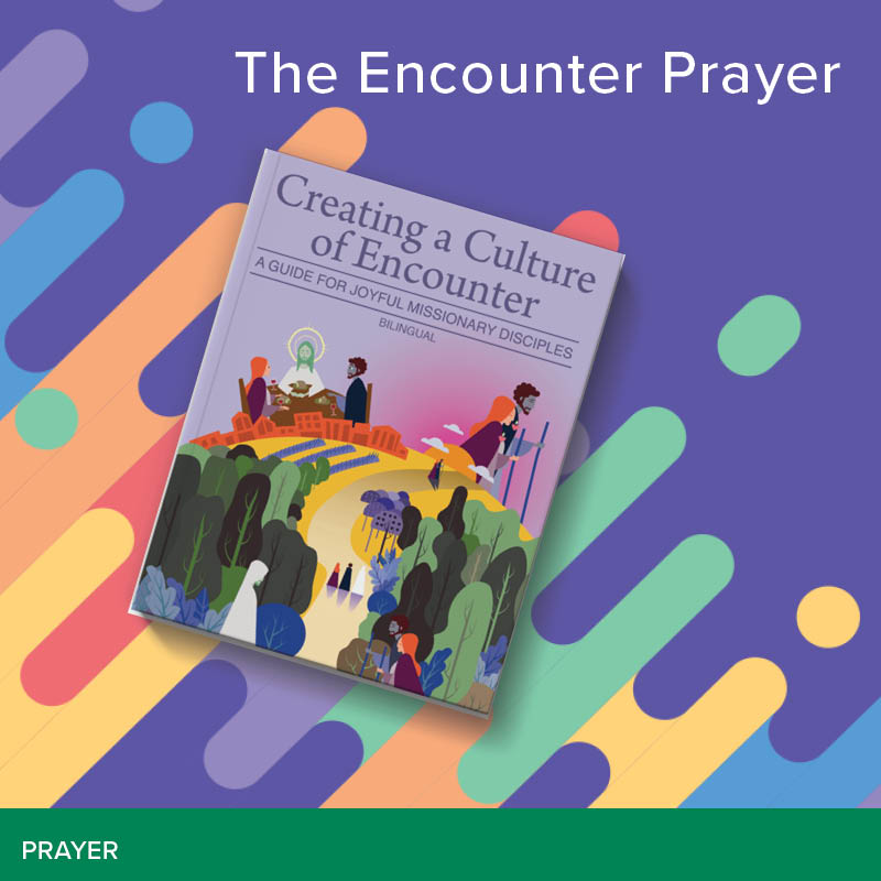 Creating a Culture of Encounter: Prayer